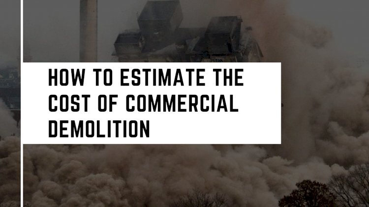 How to Estimate the Cost of Commercial Demolition